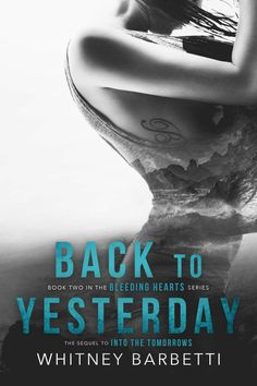 Back To Yesterday by  Whitney Barbetti | Bleeding Hearts, #2 | Release Date October 20th, 2016 | Genres: New Adult Romance