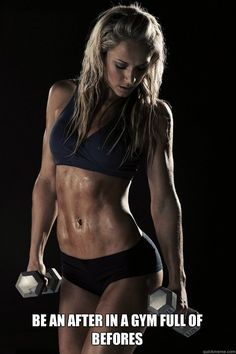 BE AN AFTER IN A GYM FULL OF BEFORES