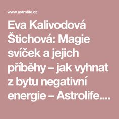 Eva Kalivodová Štichová: Magie svíček a jejich příběhy – jak vyhnat z bytu negativní energie – Astrolife.cz Tarot, Nordic Interior, Better Day, Health Advice, Good Advice, Feng Shui, Reiki, Meditation, Quotes