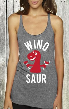 WINOSAUR! The perfect tank top for those who love #Wine and #Fitness. By NoBull Woman, Click here to get yours http://nobullwoman-apparel.com/collections/fitness-tanks-workout-shirts/products/wino-saur-tank-top