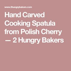 Hand Carved Cooking Spatula from Polish Cherry — 2 Hungry Bakers