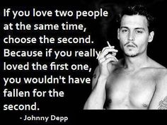 Always been the trueest and my favorite quote ever, Johnny Depp is the man