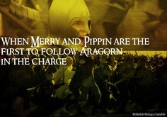 When Merry and Pippin are the first to follow Aragorn in the charge.  Submitted by sendmedaughters.