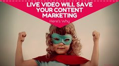 Live video allows you and your brand to be more human, stand out----- Live video will save your content marketing