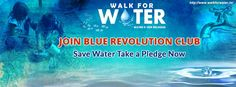 Join Blue Revolution Club - Save Water - Take a Pledge Now http://www.walkforwater.in/blue-revolution-club/ COME AND JOIN US IN THE BIGGEST WALKATHON – 2016 March 22nd 2016 - World Water Day Register Now: http://www.walkforwater.in/join-us/