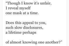 """""""I reveal myself one mask at at a time ..."""" -Stephen Dunn"""