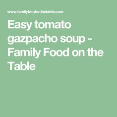 Easy tomato gazpacho soup - Family Food on the Table