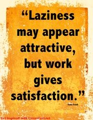 Laziness may appear attractive, but work gives satisfaction