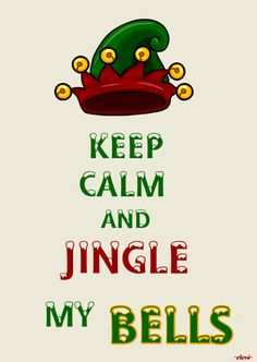 KEEP CALM AND JINGLE MY BELLS - created by eleni