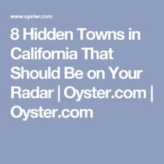 8 Hidden Towns in California That Should Be on Your Radar | Oyster.com | Oyster.com