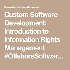 Custom Software Development: Introduction to Information Rights Management #OffshoreSoftwareDevelopmentCompanyIndia #SoftwareOutsourcingCompanyIndia #eCommerceSolutionProviderIndia