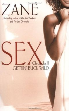 Gettin' Buck Wild: Sex Chronicles II (Zane Does Incredible, Erotic Things) by Zane, http://www.amazon.com/dp/0743457021/ref=cm_sw_r_pi_dp_bWacqb03Z8K3G