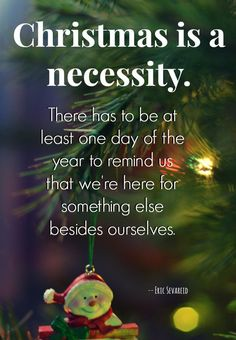 SUCH a good quote about Christmas! There are a bunch more here: http://thestir.cafemom.com/in_the_news/165371/12_Christmas_Quotes_Full_Of?utm_medium=sm&utm_source=pinterest&utm_content=thestir