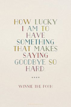 20 Bittersweet Quotes For When You're Leaving A Job You Love the pooh Quotes 20 Bittersweet Quotes For When You're Leaving A Job You Love Great Quotes, Quotes To Live By, Inspirational Quotes, New Job Quotes, Lucky Quotes, Love Quotes For Family, Quotes For Baby, Pms Quotes, Remember Me Quotes