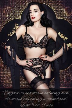 """""""Lingerie is not about seducing men, it's about embracing womanhood"""" -Dita Von Teese"""