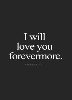 I will love you forevermore.