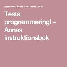Testa programmering! – Annas instruktionsbok Coding For Kids, Classroom Organisation, Appar, Education, Youtube, Advent Calendar, Teaching, Training, Educational Illustrations