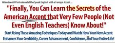 Foreign accent reduction course for people who have learned English as a teenager or adult. Learn to speak English like an American or Canadian. Learn American accent through this unique mp3 audio program. Start using these amazing techniques today and watch how