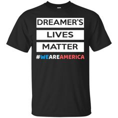 Defend DACA T shirts Dreamer Lives Matter Hoodies Sweatshirts