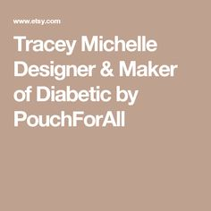 Tracey Michelle Designer & Maker of Diabetic by PouchForAll