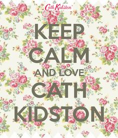 KEEP CALM AND LOVE CATH KIDSTON