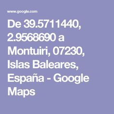 De 39.5711440, 2.9568690 a Montuiri, 07230, Islas Baleares, España - Google Maps