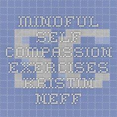 Mindful self compassion exercises - Kristin Neff
