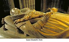 Queen Elizabeth's Tomb  She became Queen in 1558 at the age of 25. Considered by many to be the greatest monarch in English history. She was the daughter of King Henry VIII and his second wife Anne Boleyn.