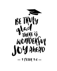 Bible Verse Printable - Graduation Printable - Bible Art Scripture Printable - Be Truly Glad there is Wonderful Joy Ahead - 1 Peter Graduation Bible Verses, College Graduation Quotes, Graduation Message, 8th Grade Graduation, Graduation Cap Designs, College Quotes, Graduation Ideas, Graduation Cards, Scripture For Graduates
