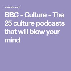 BBC - Culture - The 25 culture podcasts that will blow your mind