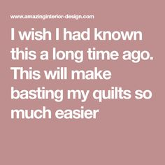 I wish I had known this a long time ago. This will make basting my quilts so much easier Quilting Blogs, I Wish I Had, Long Time Ago, Sofa Covers, Sew, Quilts, Create, Easy, Fabric