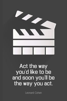 Daily Quotation for August 9, 2015 #quote #quoteoftheday - Act the way you'd like to be and soon you'll be the way you act. - Leonard Cohen