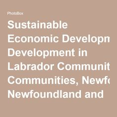 Sustainable Economic Development in Labrador Communities, Newfoundland and Labrador, Canada - Shared photo album - PhotoBox