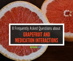 8 Frequently Asked Questions about Grapefruit and Medication Interactions #nursebuff #grapefruitandmedication #faq