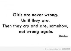 a girl is never wrong....