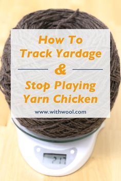 How To Measure Yardage And Stop Playing Yarn Chicken — With Wool