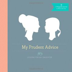 My Prudent Advice: Lessons for My Daughter: A book for all mothers and daughters!