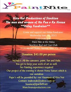 Hula Halau Fundraiser, Hiva Nui Stockton, Ca. 6/10/2015 Come join us for our Paint Nite Fundraiser.   Come have a little fun, no experience required.   http://paintnite.com/pages/events/view/sanjoaquin/885088