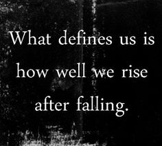 What defines us is.. also what we do when we fail for the day how can we learn from it and make sure we are prepared for the next day.