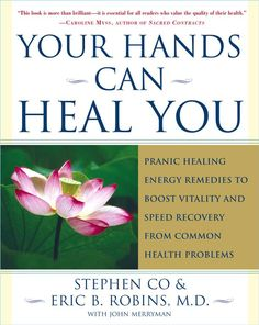 Your Hands Can Heal You: Pranic Healing Energy Remedies to Boost Vitality and Speed Recovery from Common Health P...