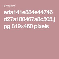 eda141e884e44746d27a180467a8c505.jpg 819×460 pixels