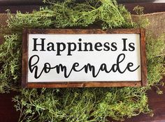 A personal favorite from my Etsy shop https://www.etsy.com/listing/566475833/happiness-is-homemade-farmhouse-decor