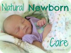 Natural Newborn Care--some really cool tips for taking care of your little one without chemicals & junk!