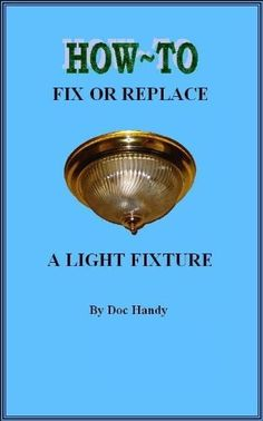 How to Fix or Replace a Light Fixture (Doc Handy's Home Repair & Improvement Series) by Doc Handy. $8.25. Publisher: DIY Publications; 1 edition (December 1, 2011). 15 pages. DIY Publications presents Doc Handy's Home Repair & Improvement Series. This series of how-to e-books are illustrated and written in plain, easy to understand language with the beginning Do-It-Yourselfer in mind.                            Show more                               Show less
