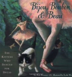 Bijou, Bonbon and Beau: The Kittens Who Danced for Degas: Joan Sweeney, Leslie Wu: 9780811819756: Amazon.com: Books