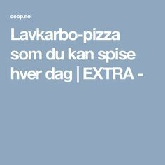 Lavkarbo-pizza som du kan spise hver dag | EXTRA -