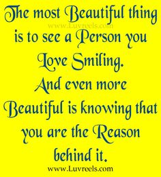 The most beautiful thing is to see a person you love smiling