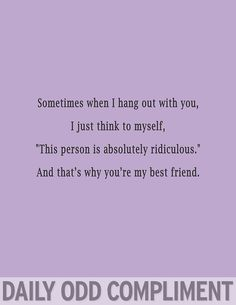 Why you're my best friend :)