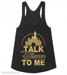 I love it when you talk Disney to me. Printed on American Apparel Juniors Racerback Tank