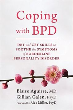 Coping with BPD: DBT and CBT Skills to Soothe the Symptoms of Borderline Personality Disorder: Blaise Aguirre, Gillian Galen, Alec Miller: 9781626252189: Books - Amazon.ca